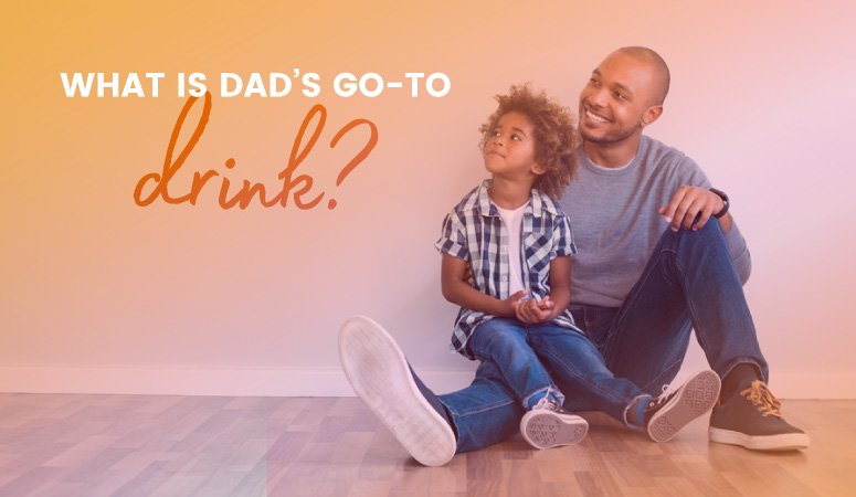 What is Dad's go-to drink?