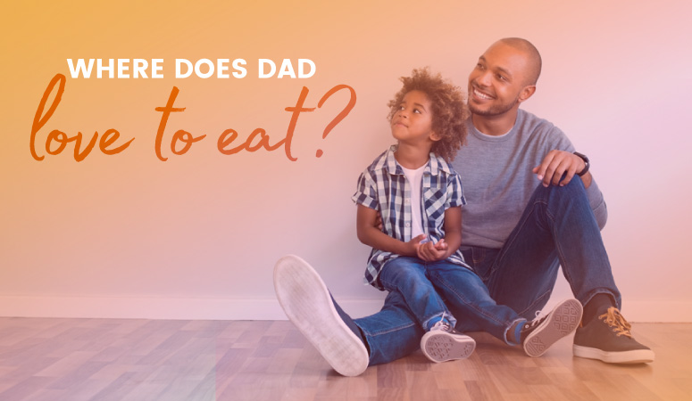 Where does Dad love to eat?