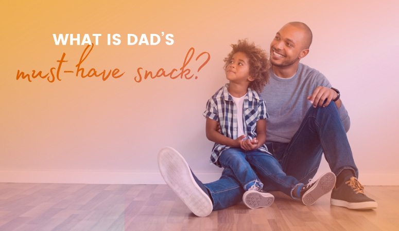 What is Dad's must-have snack?